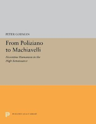 From Poliziano to Machiavelli: Florentine Humanism in the High Renaissance (Paperback)
