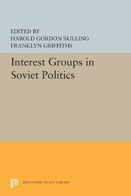 Interest Groups in Soviet Politics - Princeton Legacy Library 5507 (Paperback)