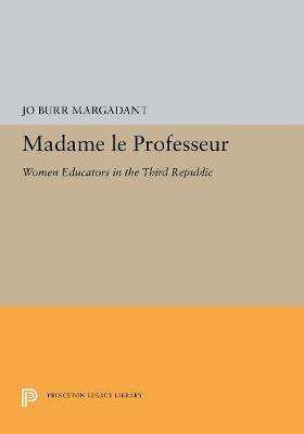 Madame le Professeur: Women Educators in the Third Republic (Paperback)