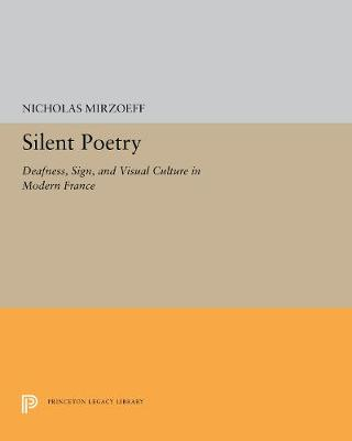 Silent Poetry: Deafness, Sign, and Visual Culture in Modern France (Paperback)