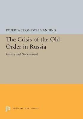 The Crisis of the Old Order in Russia: Gentry and Government - Studies of the Harriman Institute, Columbia University (Paperback)