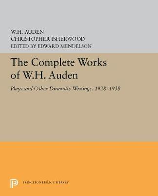 The Complete Works of W.H. Auden: Plays and Other Dramatic Writings, 1928-1938 - Princeton Legacy Library 5440 (Hardback)