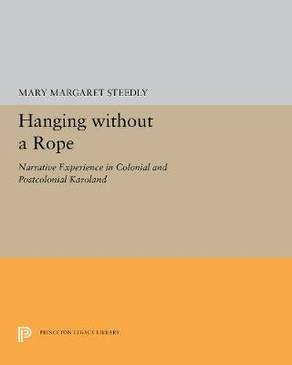 Hanging without a Rope: Narrative Experience in Colonial and Postcolonial Karoland - Princeton Studies in Culture/Power/History (Hardback)