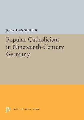 Popular Catholicism in Nineteenth-Century Germany (Hardback)