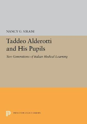 Taddeo Alderotti and His Pupils: Two Generations of Italian Medical Learning - Princeton Legacy Library 5466 (Hardback)