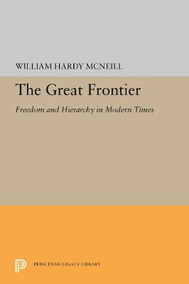 The Great Frontier: Freedom and Hierarchy in Modern Times - Princeton Legacy Library 5456 (Hardback)