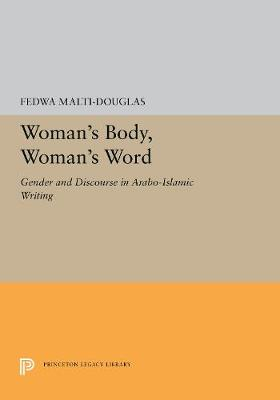 Woman's Body, Woman's Word: Gender and Discourse in Arabo-Islamic Writing - Princeton Legacy Library 5288 (Hardback)