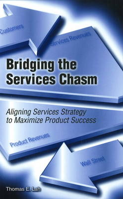 Bridging the Services Chasm: Aligning Services Strategy to Maximize Product Success (Hardback)