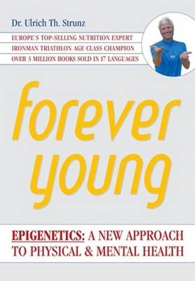 Forever Young: Epigenetics -- A New Approach to Physical & Mental Health (Paperback)