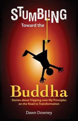 Stumbling Toward the Buddha (Paperback)