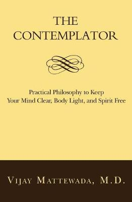 The Contemplator: Practical Philosophy to Keep Your Mind Clear, Body Light, and Spirit Free (Paperback)