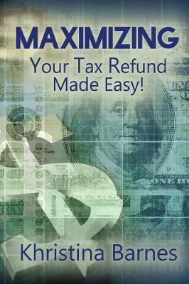 Maximizing Your Tax Refund Made Easy! (Paperback)