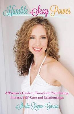 Humble Sexy Power: A Woman's Guide to Transform Your Eating, Fitness, Self-Care and Relationsh (Paperback)