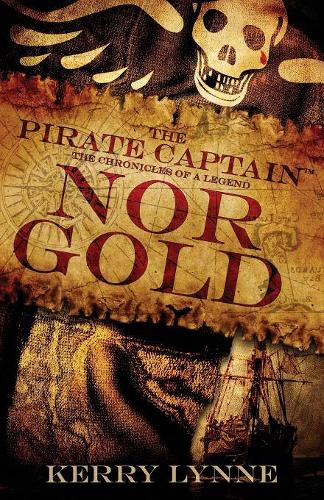The Pirate Captain, Nor Gold: The Chronicles of a Legend - The Pirate Captain, the Chronicles of a Legend 2 (Paperback)