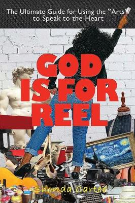 God Is for Reel: A How to and Why You Guide for Using the Arts to Speak to the Heart (Paperback)