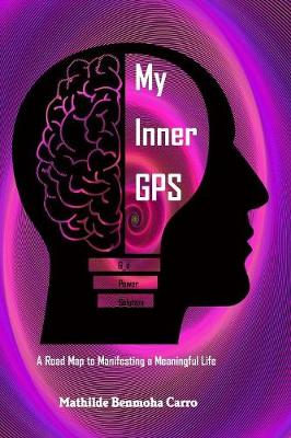 My Inner GPS - A Road Map to Manifesting a Meaningful Life (Paperback)