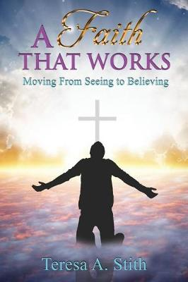 A Faith That Works: Moving from Seeing to Believing (Paperback)