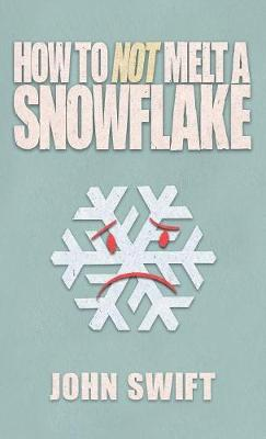 How Not to Melt a Snowflake: All the Things That Are Still Safe to Talk about Without People Flipping Out (Hardback)