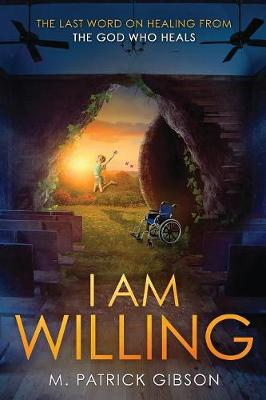 I Am Willing: The Last Word on Healing from the God Who Heals (Paperback)