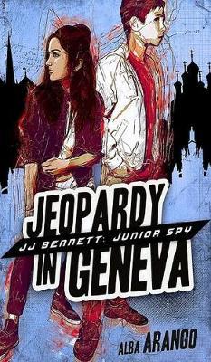 Jeopardy in Geneva - Jj Bennett: Junior Spy 2 (Hardback)