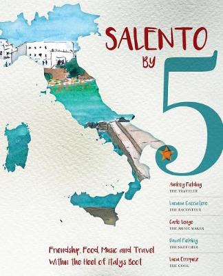 Salento by 5: Friendship, Food, Music and Travel Within the Heel of Italy's Boot (Paperback)