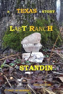 A Texas Story: Last Ranch Standin - Texas Story 1STCOLTLEG (Paperback)