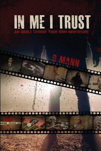 In Me I Trust: An Adult Choose Your Own Adventure Story (Paperback)