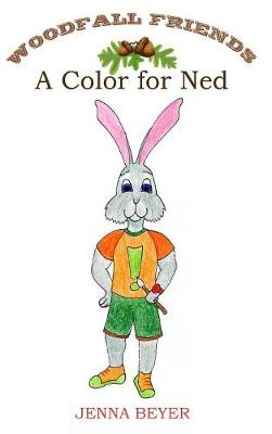 A Color for Ned - Woodfall Friends 3 (Hardback)