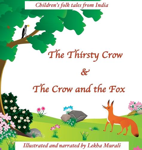 The Thirsty Crow & the Crow and the Fox: Children's Folk Tales from India (Hardback)