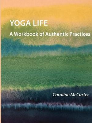 Yoga Life: A Workbook of Authentic Practices (Paperback)