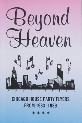 Beyond Heaven: Chicago House Party Flyers from 1983-1989 (Paperback)