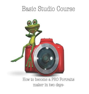 Basic Studio Course: How to Become a Pro Portraits Maker in Two Days- (Hardback)