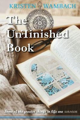 The UnFinished Book: Some of the greater things in life are unseen - Notes from Heaven 1 (Paperback)