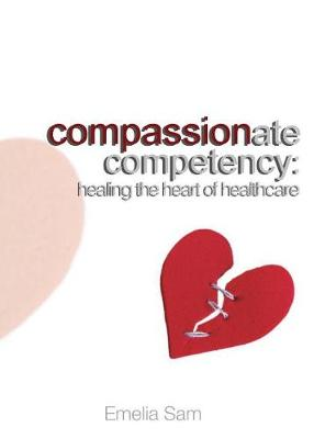Compassionate Competency: Healing the Heart of Healthcare (Paperback)