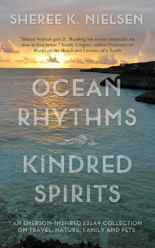 Ocean Rhythms Kindred Spirits: An Emerson-Inspired Essay Collection on Travel, Nature, Family and Pets (Paperback)