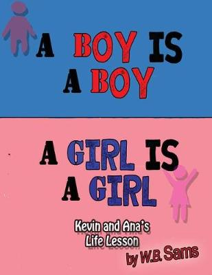A Boy Is a Boy: A Girl Is a Girl: Kevin and Ana's Life Lesson (Paperback)