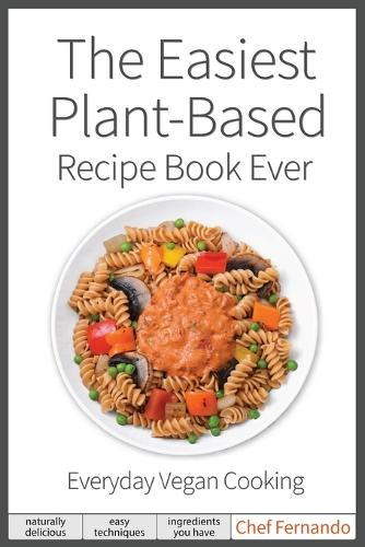 The Easiest Plant-Based Recipe Book Ever. For Everyday Vegan Cooking. (Paperback)