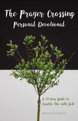 The Prayer Crossing Personal Devotional: A 28-Day Guide to Quality Time with God (Paperback)