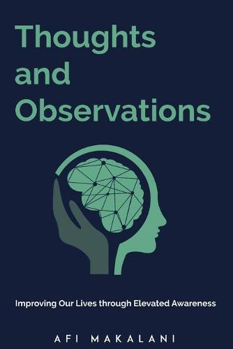 Thoughts and Observations: Improving Our Lives through Elevated Awareness (Paperback)