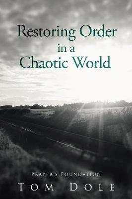 Restoring Order In A Chaotic World: Foundations of Prayer (Paperback)
