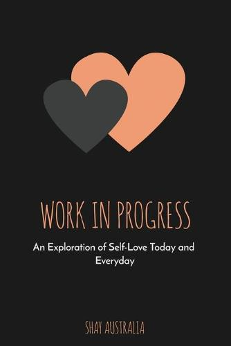 Work in Progress: An Exploration of Self-Love Today and Everyday (Paperback)