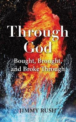 Through God: Bought, Brought, and Broke Through (Paperback)