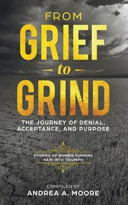 From Grief to Grind: The Journey of Denial, Acceptance, and Purpose (Hardback)