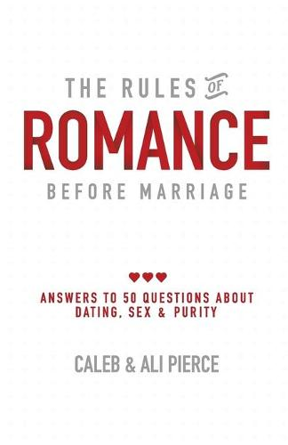 The Rules of Romance Before Marriage: Answers to 50 Questions about Dating, Sex and Purity. (Paperback)