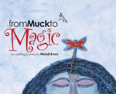 From Muck to Magic: An Uplifting Journey by Wendi Knox (Hardback)