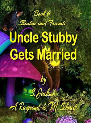 Uncle Stubby Gets Married - Shadow and Friends 6 (Hardback)