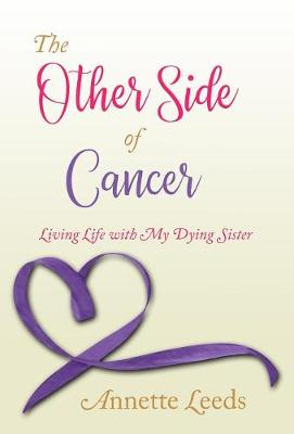 The Other Side of Cancer: Living Life with My Dying Sister (Hardback)