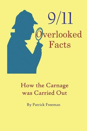 9/11 Overlooked Facts: How the Carnage Was Carried Out (Paperback)