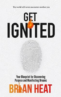 Get Ignited: Your Blueprint for Discovering Purpose and Manifesting Dreams (Hardback)