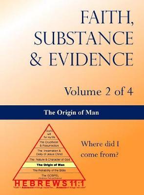The Origin of Man: Volume 2 of 4 - Faith, Substance & Evidence 2 (Hardback)